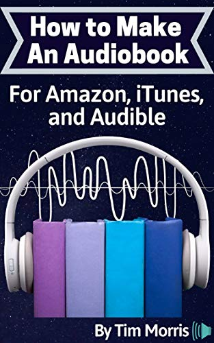 How to Make an Audiobook: For Amazon, iTunes, and Audible (how to make a  audiobook, how to make an audio book, create audio kindle book, how to make