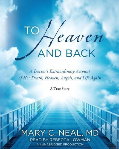 By Mary C. Neal M.D.(A)/Rebecca Lowman(N):To Heaven and Back: A Doctor's Extraordinary Account of Her Death, Heaven, Angels, and Life Again: A True Story [AUDIOBOOK] (Books on Tape) [AUDIO CD]
