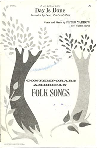 day is done sa with optional guitar as recorded by peter paul and mary contemporary american folk songs