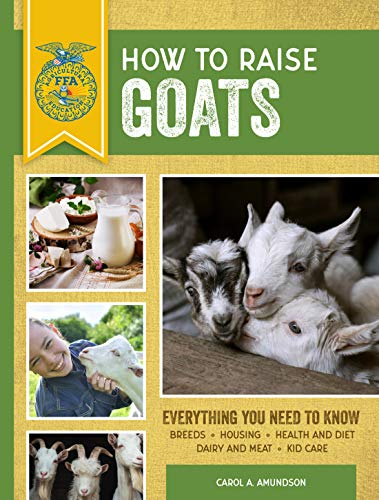 How to Raise Goats: Third Edition, Everything You Need to Know: Breeds, Housing, Health and Diet, Dairy and Meat, Kid Care (FFA) (Meats Alpine)