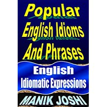 Popular English Idioms and Phrases: English Idiomatic Expressions (English Daily Use Book 28)