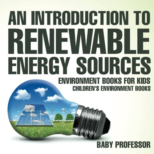 An Introduction to Renewable Energy Sources : Environment Books for Kids   Children's Environment Books
