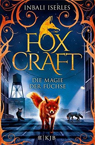 Foxcraft – Die Magie der Füchse Gebundenes Buch – 24. September 2015 Inbali Iserles Katharina Orgaß FISCHER KJB 3737351791