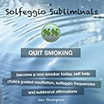 Quit Smoking: Become a Non-Smoker Today, Self Help: Chakra Guided Meditation, Solfeggio Frequencies & Subliminal Affirmations - Solfeggio Subliminals |  Solfeggio Subliminals