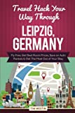 Travel Hack Your Way Through Leipzig, Germany: Fly Free, Get Best Room Prices, Save on Auto Rentals & Get The Most Out of Your Stay