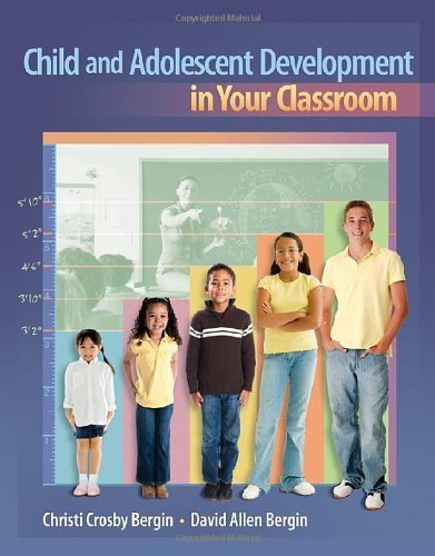 Child and Adolescent Development in Your Classroom (What's New in Education) 1st edition by Bergin, Christi Crosby, Bergin, David Allen (2011) Paperback