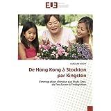 De Hong Kong à Stockton par Kingston: L'immigration chinoise aux Etats-Unis: de l'exclusion à l'intégration