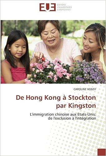 Livres gratuits De Hong Kong à Stockton par Kingston: L'immigration chinoise aux Etats-Unis: de l'exclusion à l'intégration pdf epub