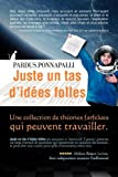 img - for Juste Un Tas D'Id Es Folles: Une Collection de Th Ories Farfelues Qui Peuvent Travailler (French Edition) book / textbook / text book