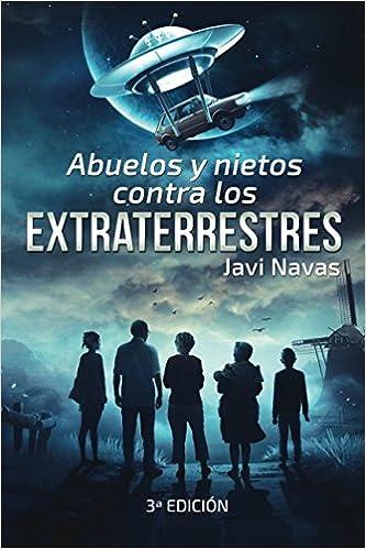 Abuelos y nietos contra los extraterrestres: Tercera edición Fantasía Y Aventuras: Amazon.es: Javi Navas: Libros
