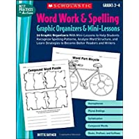 Word Work and Spelling: Graphic Organizers and Mini-Lessons: 20 Graphic Organizers With Mini-Lessons to Help Students Recognize Spelling Patterns, Analyze Word ... and Writers : Grades 2-4