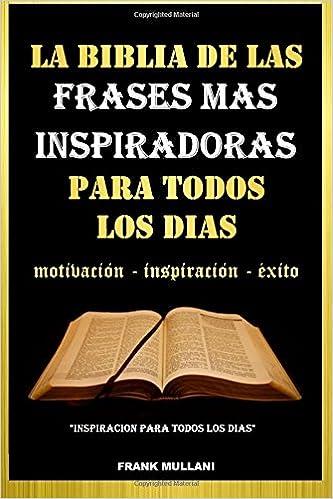 ... de Las Frases Mas Inspiradoras Para Todos Los Dias: Motivacion - Inspiracion - Exito: Volume 6 Pensamiento Positivo: Amazon.es: Frank Mullani: Libros