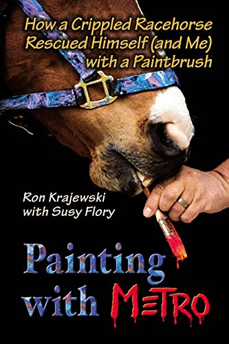 Racehorse (Painting with Metro: How a Crippled Racehorse Rescued Himself (and Me) with a Paintbrush)