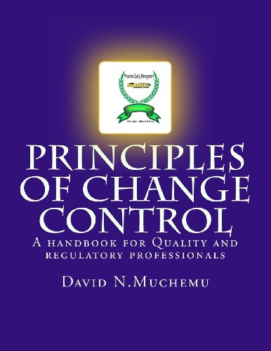 Principles of change control: A handbook for Quality and regulatory professionals