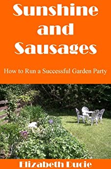 Sunshine and Sausages: How to Run a Successful Garden Party by [Ducie, Elizabeth]