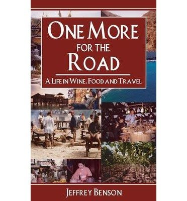 Download [ ONE MORE FOR THE ROAD: A LIFE IN WINE, FOOD AND TRAVEL Paperback ] Benson, Jeffrey ( AUTHOR ) Apr - 07 - 2005 [ Paperback ] PDF