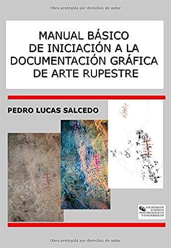 Manual Básico de Introducción a la Documentación Gráfica de Arte Rupestre: Amazon.es: Pedro Lucas Salcedo: Libros