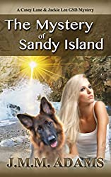 The Mystery of Sandy Island (A Casey Lane and Jackie Lee GSD Mystery Book 2)