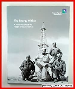 The Energy Within, A Photo History of The People of Saudi Aramco Kyle L. Pakka