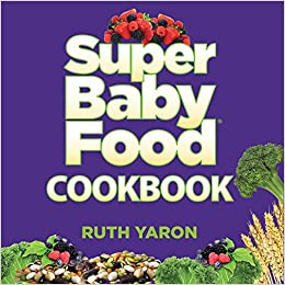 Super baby food cookbook amazon ruth yaron 9780996300025 books turn on 1 click ordering for this browser forumfinder Image collections