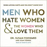 Men Who Hate Women and the Women Who Love Them: When Loving Hurts and You Don't Know Why | Dr. Susan Forward,Joan Torres