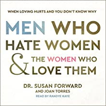 Men Who Hate Women and the Women Who Love Them: When Loving Hurts and You Don't Know Why Audiobook by Dr. Susan Forward, Joan Torres Narrated by Randye Kaye