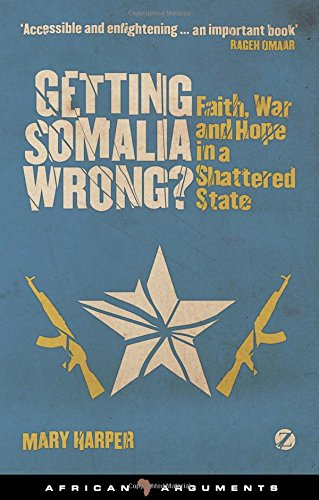 Getting Somalia Wrong?: Faith, War and Hope in a Shattered State (African Arguments)