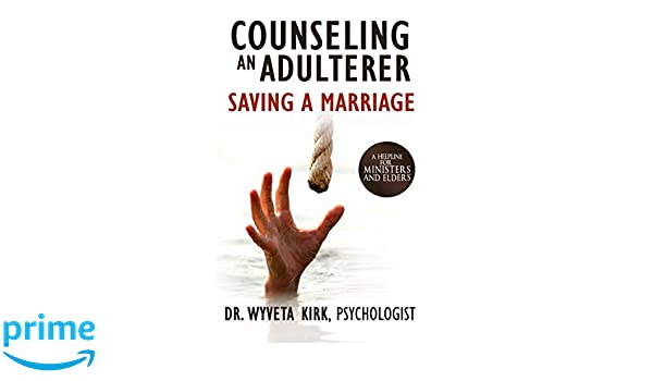 Counseling an Adulterer Saving a Marriage: A Helpline for