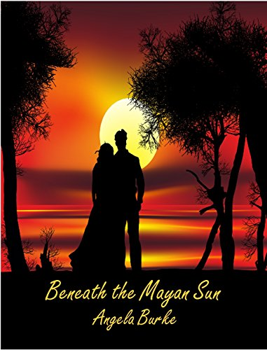 Beneath The Mayan Sun by [Burke, Angela]