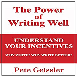 Writing: Understand Your Incentives. Why Write? Why Write Better?