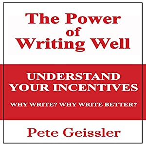Writing: Understand Your Incentives. Why Write? Why Write Better? Audiobook