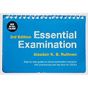Essential Examination, 3rd edition: Step-by-step guides to clinical examination scenarios with practical tips and key facts for OSCEs Spiral-bound – 18 Nov. 2016