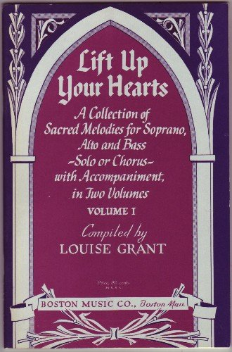 Lift Up Your Hearts Volume 1: A Collection of Sacred Melodies for Soprano, Alto and Bass, Solo or Chorus, with Accompaniment. vol I. ()