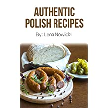 Polish Recipes: 50 of The Best Polish Recipes from a Real Polish Grandma: Authentic Polish Food All In a Comprehensive Polish Cookbook (Polish Cookbook, Polish Recipes, Pierogi Recipes)