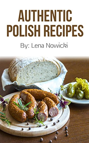 Polish Recipes: 50 of The Best Polish Recipes from a Real Polish Grandma: Authentic Polish Food All In a Comprehensive Polish Cookbook (Polish Cookbook, Polish Recipes, Pierogi Recipes) by [Nowicki, Lena]