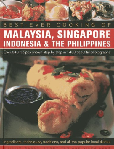 Best -Ever Cooking Of Malaysia, Singapore, Indonesia & The Philippines: Over 340 Recipes Shown Step By Step In 1400 Beautiful Photographs; ... Traditions And All The Popular Local Dishes by Terry Tan, Vilma Laus