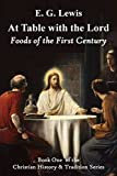 At Table with the Lord: Foods of the First Century (Christian History & Tradition Book 1)