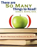 There are SO MANY Things to Read!, James E. Gentry EdD, 1601458703