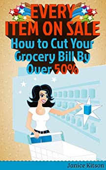 Every Item on Sale: How to Slash Your Grocery Bill By Over 50% by [Kitson, Janice ]