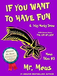 IF YOU WANT TO HAVE FUN: Two Silly Children's Stories About Imagination in Dr. Seuss Style Rhyme (Meus Tales #3)