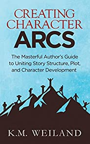 Creating Character Arcs: The Masterful Author's Guide to Uniting Story Structure, Plot, and Character Deve