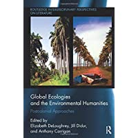 Global Ecologies and the Environmental Humanities: Postcolonial Approaches (Routledge Interdisciplinary Perspectives on…