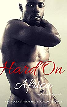 Hard On Africa:  A Collection of Gay Shape Shifter Short Stories MM  FF GAY AND LESBIAN INTERRACIAL SHIFTER SHORT BUNDLE by [Lovecraft, Emanuelle]