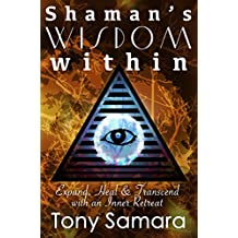 Shaman's Wisdom Within: Expand, Heal and Transcend with an Inner Retreat