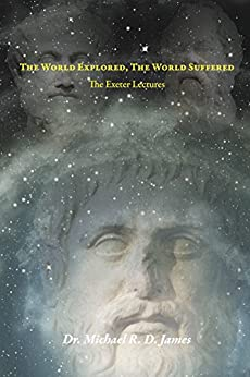 The World Explored, The World Suffered: The Exeter Lectures by [James, Michael]