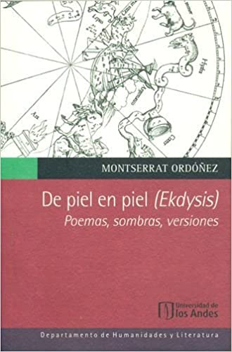 De piel en piel (ekdysis). Poemas, sombras, versiones: Montserrat ORDÓÑEZ: 9789586959889: Amazon.com: Books