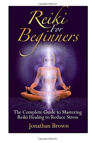 Reiki for Beginners (Reiki; Chakras; Aura; Reiki Symbols; Reiki Meditation; Reiki for life)