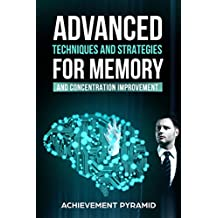 ADVANCED TECHNIQUES AND STRATEGIES FOR MEMORY AND CONCENTRATION IMPROVEMENT
