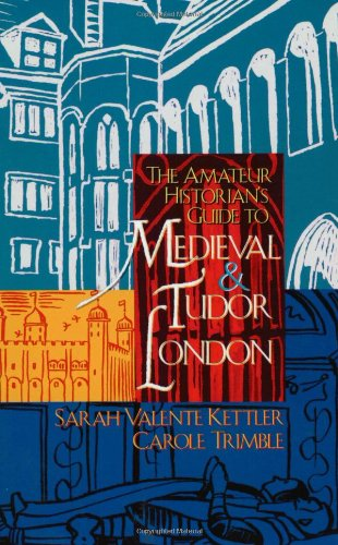 The Amateur Historian's Guide to Medieval & Tudor London (Capital Travels)