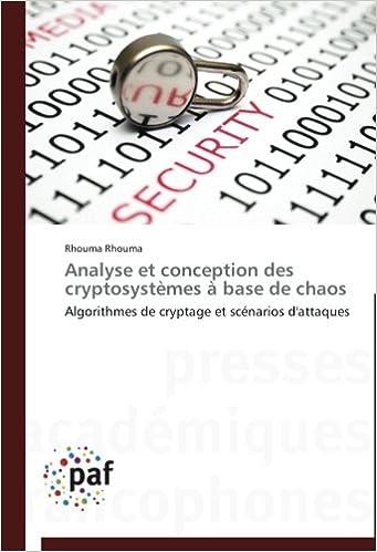 Télécharger en ligne Analyse et conception des cryptosystèmes à base de chaos: Algorithmes de cryptage et scénarios d'attaques pdf, epub ebook